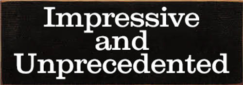3.5x10 Black board with White text Wood Sign  Impressive and Unprecedented