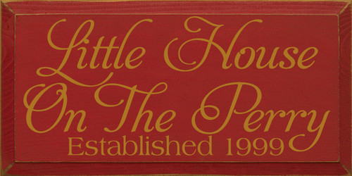 9x18 Red board with Gold text Wood Sign Little House On The Perry Established 1999
