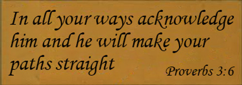 3.5x10 Gold board with Black text Wood Sign  In all your ways acknowledge him and he will make your paths straight Proverbs 3:6