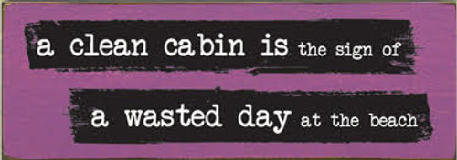 3.5x10 Plum board with Black and White text  A clean cabin is a sign of a wasted day at the beach