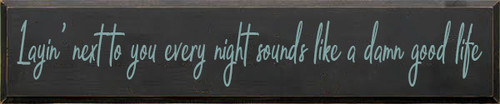 10x48 Charcoal board with Sea Blue text Wood Sign  Layin next to you every night sounds like a damn good life