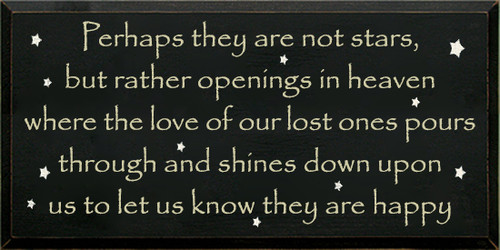 14x28 Black board with Cream text Wood Sign  Perhaps they are not stars, but rather openings in heaven where the love of our lost ones pours through and shines down upon us to let us know they are happy