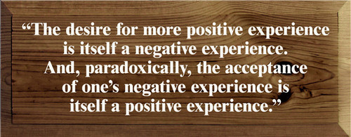 """7x18 Walnut Stain with White text Wood Sign """"The desire for more positive experience is itself a negative experience. And, paradoxically, the acceptance of one's negative experience is itself a positive experience."""""""