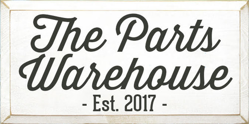 Custom Wood Painted Sign 9x18 White board with Charcoal  text The  Parts Warehouse Est. 2017