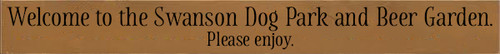 3.25x30 Toffee Board with Black text Wood Sign Welcome to the Swanson Dog Park and Beer Garden. Please Enjoy.
