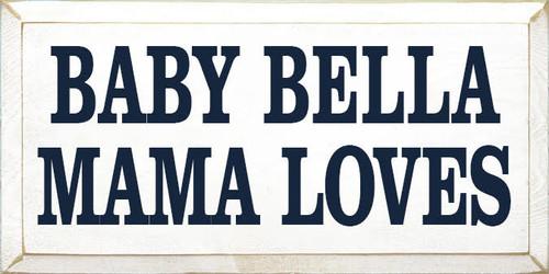 Baby Bella  Mama Loves   9x12 CUSTOM Painted Wood Sign