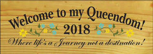 3.5x10 Butternut Stain board with Black, Aqua, Moss, and Sunflower text Welcome to my Queendom! 2018 Where life's a Journey not a destination