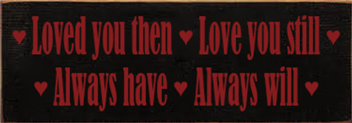3.5x10 Black board with Red text Wood Sign Loved You Then Love You Still  Always Have Always Will