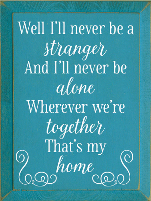 9x12 Turquoise board with White text Wood Sign Well I'll never be a stranger  And I'll never be alone  Wherever we're together  That's my home