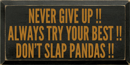 9x18 Black board with Gold text Wood Sign NEVER GIVE UP !! ALWAYS TRY YOUR BEST !! DON'T SLAP PANDAS !!