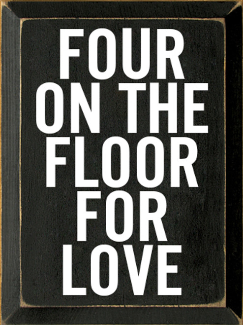 9x12 Black board with White text Wood Sign FOUR ON THE FLOOR FOR LOVE