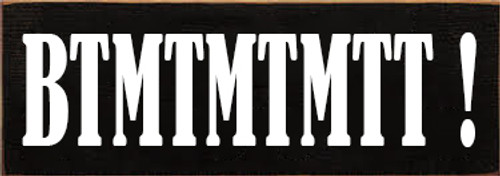 3.5x10 Black board with White text Wood Sign BTMTMTMTT !