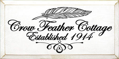 9x18 Solid White board with Black text Wood Sign Crow Feather Cottage Established 1914