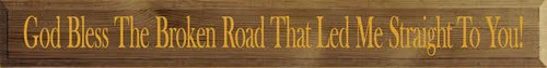 6x48 Barn board with Mustard text  CUSTOM God Bless the Broken Road That Led Me Straight to You! 6 x48