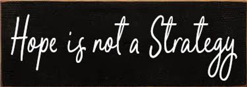 3.5x10 Black Board with White Text  Hope is not a strategy