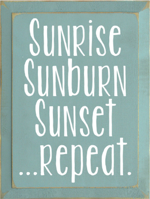 9x12 Sea Blue board with white text   CUSTOM Sunrise Sunset Sunburn Repeat  9x12 Wood Painted Sign