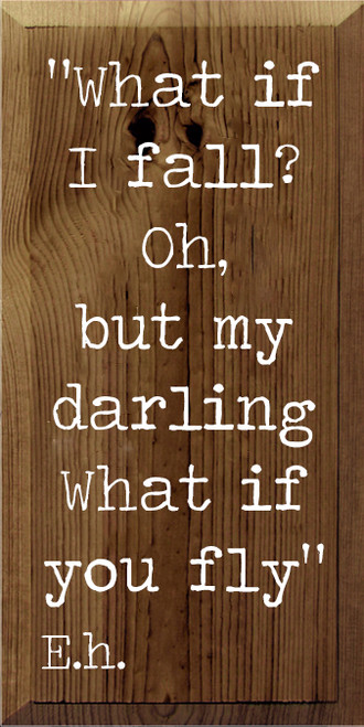 "9x18 Walnut Stain board with White text ""What if I fall? Oh, but my darling What if you fly"" E.h."