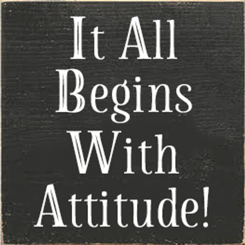 7x7 Charcoal board with White text Wood Sign It All Begins With Attitude!