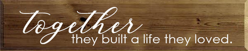 10x48 Walnut Stain board with White text Wood SIgn Together they built a life they loved.