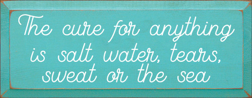 7x18 Aqua board with White text Wood Sign The cure for anything is salt water, tears, sweat or the sea