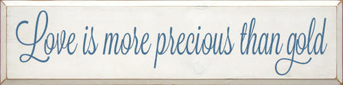 9x36 White board with Williamsburg Blue text Custom Wood Sign Love is more precious than gold.