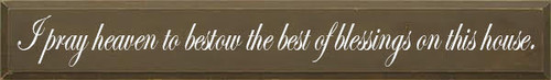 CUSTOM WOOD SIGN I pray heaven to bestow the best of blessings on this house. 48 x 7  Brown With White Text