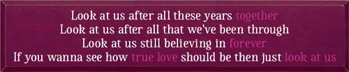 10x48 Raspberry board with White and Blush text Wood Sign Look at us after all these years together Look at us after all that we've been through Look at us still believing in forever If you wanna see how true love should be then just look at us