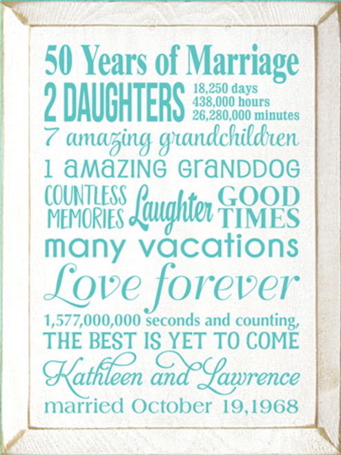 9x12 White board with Aqua text Wood Sign  50 years of marriage  2 daughters 18,250 days 438,000 hours 26,280,000 minuets  7 amazing grandchildren  1 amazing granddog  Countless memories  Laughter  Good times Many vacations  Love forever  1,577,000,000 seconds and counting, the best is yet to come  KATHLEEN AND LAWRENCE  married October 19,1968