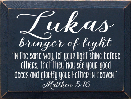 """9x12 Navy Blue board with White text Wood Sign Lukas, bringer of Light """"In the same way, let your light shine before others, that they may see your good deeds and glorify your Father in heaven."""" Matthew 5:16"""