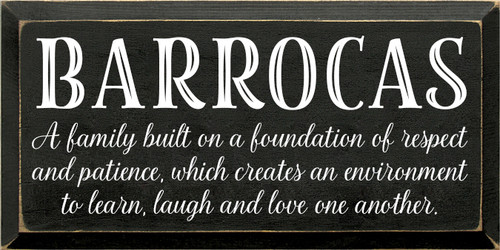 9x18 Black board with White text Wood Sign BARROCAS A family built on a foundation of respect and patience, which creates an environment to learn, laugh and love one another.