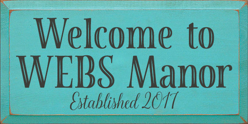 9x18 Aqua board with Charcoal text Welcome to WEBS Manor Established 2017