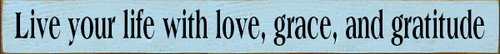 3.25x30 Baby Blue board with Black text Wood Sign Love your life with love, grace, and gratitude