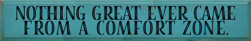 8x48 Turquoise board with Black text Wood Sign NOTHING GREAT EVER CAME FROM A COMFORT ZONE