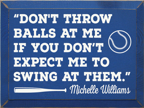 "9x12 Royal board with White text Wood Sign ""Don't throw balls at me if you don't expect me to swing at them."" Michelle Williams"