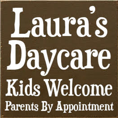 CUSTOM Wood Painted Sign Laura's Day Care Kids Welcome ....... 7x7 Brown Board with White TExt