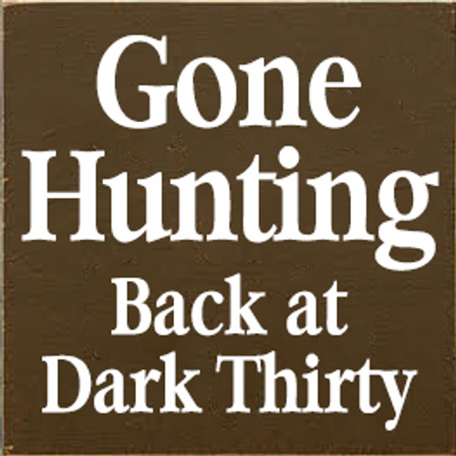 7x7 Brown board with White text  Gone Hunting  Back at Dark Thirty