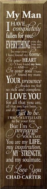 9x36 Walnut Stain board with White text  My Man I Have Completely Fallend for You........