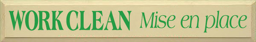 6x36 Cream board with Kelly text Wood Sign WORK CLEAN Mise en place