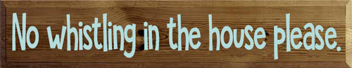 7x36 Walnut Stain board with Baby Aqua text Wood Sign No whistling in the house please