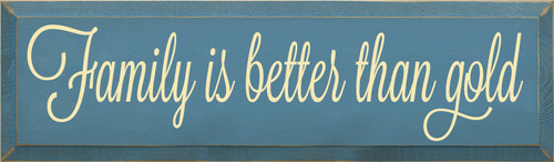 7x24 Williamsburg Blue board with Baby Yellow text  Family Is Better Than Gold