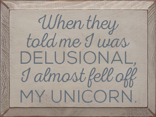 9x12 Putty board with Slate text  When they told me I was delusional, I almost fell off my Unicorn