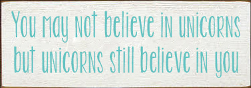 3.5x10 White board with Aqua text  You may not believe in unicorns but unicorns still believe in you