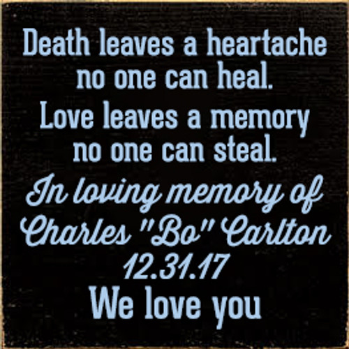 """7x7 Black board with Baby Blue text Death leaves a heartache no one can heal. Love leaves a memory no one can steal.  In loving memory of Charles """"Bo"""" Carlton 12.31.17 We love you"""