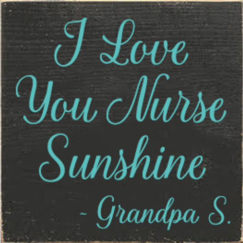 7x7 Charcoal board with Aqua text I Love You Nurse Sunshine