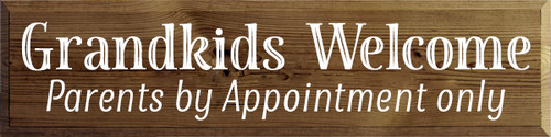 9x36 Walnut Stain board with White text  Grandkids Welcome Parents By Appointment Only