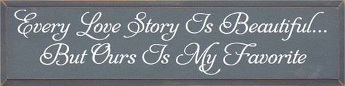 9x36 Slate board with White text  Every Love Story Is Beautiful But Ours Is My Favorite