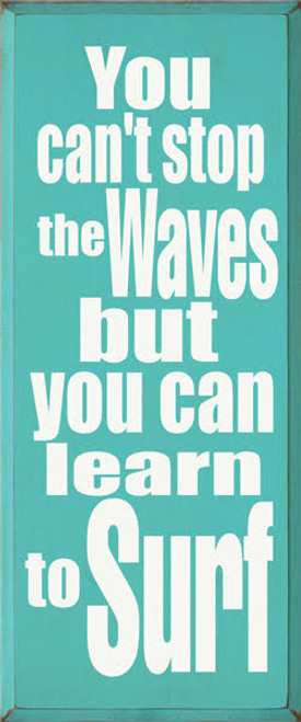 15x36 Aqua board with White text  You Can't Stop The Waves But You Can Learn To Surf