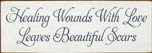 3.5x10 White board with Navy Blue text  Healing Wounds With Love Leaves Beautiful Scars