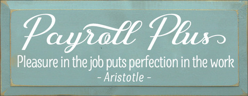 7x18 Sea Blue board with White text  Payroll Plus   Pleasure in the job puts perfection in the work Aristotle