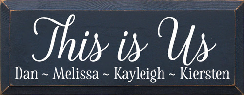 7x18 Navy Blue board with White text  This Is Us  Dan ~ Melissa ~ Kayleigh ~ Kiersten